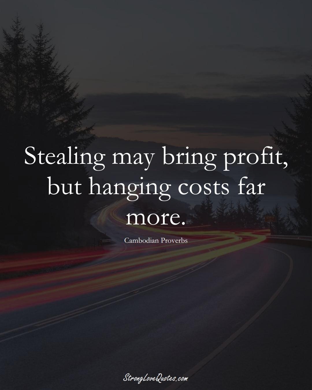 Stealing may bring profit, but hanging costs far more. (Cambodian Sayings);  #AsianSayings