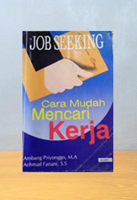 JOB SEEKING: CARA MUDAH MENCARI KERJA, Ambang Priyonggo & Achmad Fanani