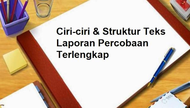 Ciri-ciri & Struktur Teks Laporan Percobaan