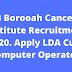B Borooah Cancer Institute Recruitment 2020. Apply LDA Cum Computer Operator @ Job In Assam