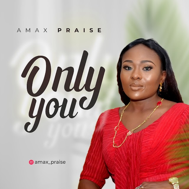 Music: Amax Praise - Only You