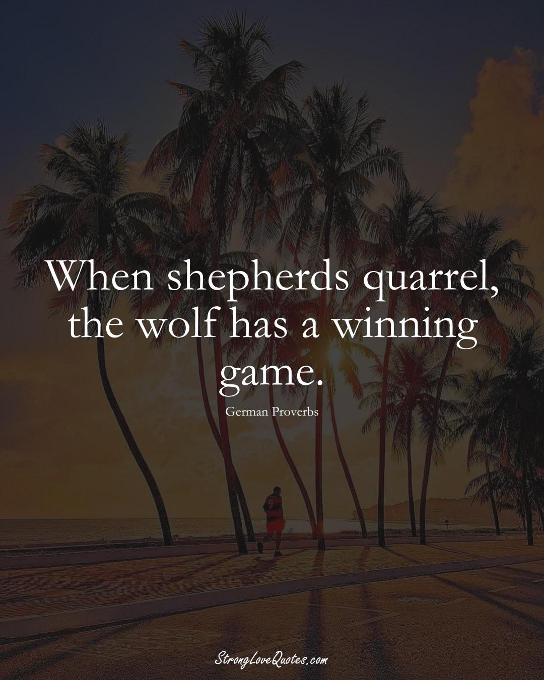When shepherds quarrel, the wolf has a winning game. (German Sayings);  #EuropeanSayings