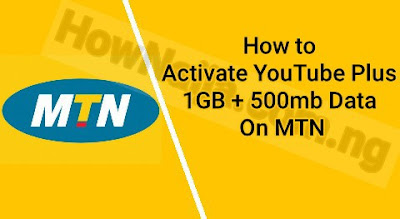 How to Activate YouTube Plus 1GB + 500mb Data On MTN