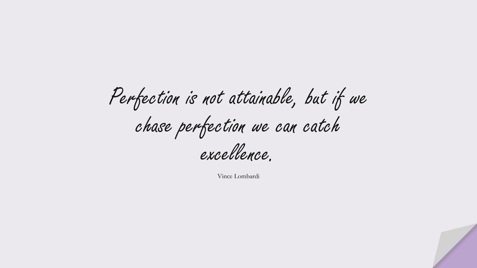 Perfection is not attainable, but if we chase perfection we can catch excellence. (Vince Lombardi);  #MotivationalQuotes