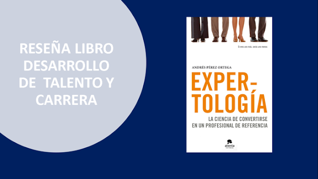 Expertología: La ciencia de convertirse en un profesional de referencia de Andrés Pérez Ortega