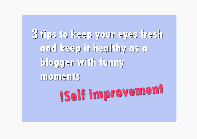 3 tips to keep your eyes fresh and keep it healthy as a blogger with funny moments