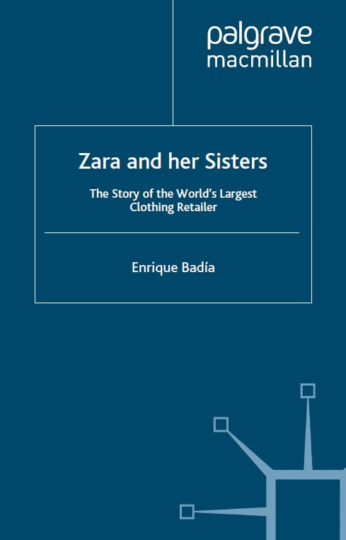 Zara and her Sisters: The Story of the World's Largest Clothing Retailer