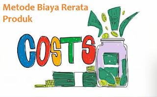 Metode Biaya Rerata Produk-Pengertian Dan Manfaatnya