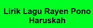 Lirik Lagu Rayen Pono - Haruskah