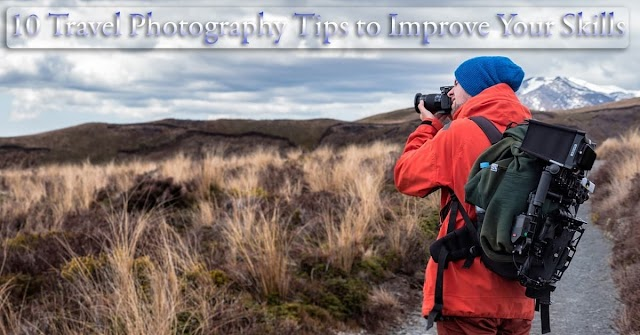 Top 10 Travel Photography Tips to Improve Your Skills