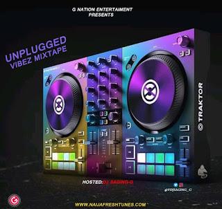 MIXTAPE: Dj Saging G - Unplugged Vibez
