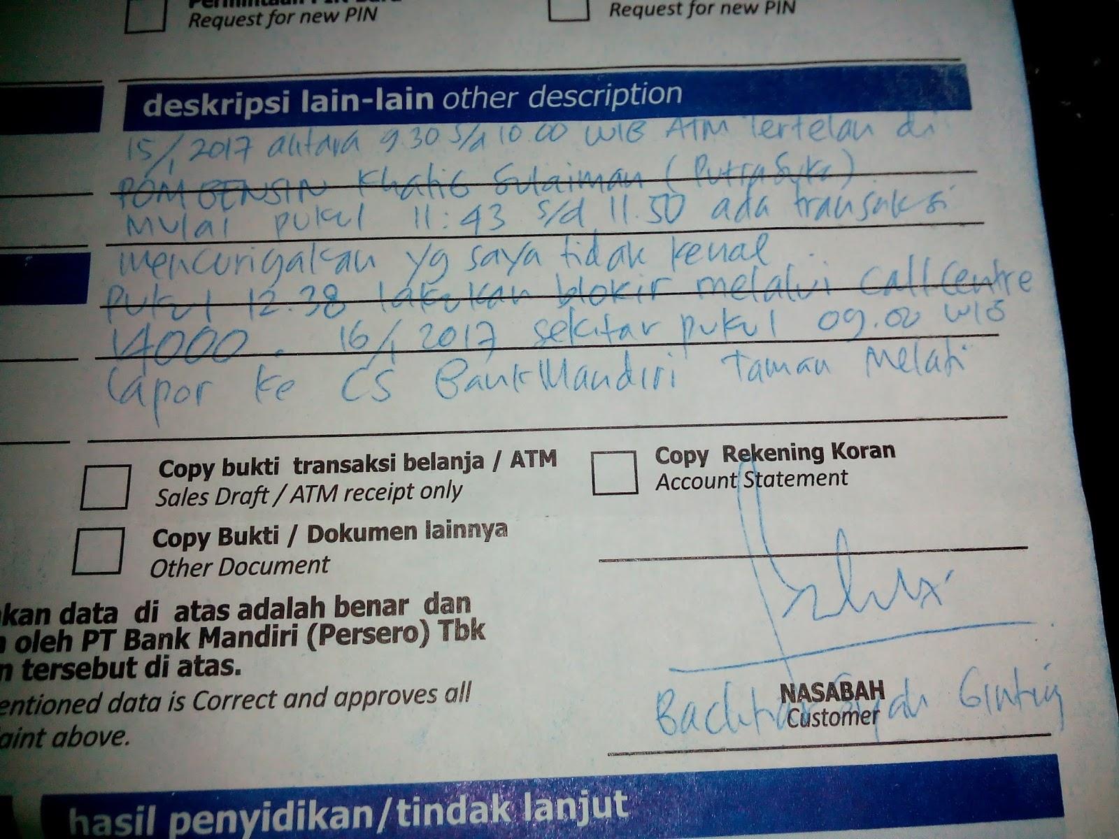 Senin 16 Januari 2017 mengunjungi kantor Bank Mandiri untuk membuat laporan keluhan nasabah dan memohon melihat CCTV yang berada di mesin ATM