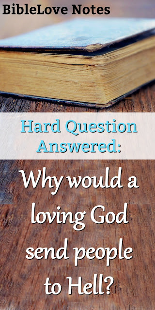Concise, Biblical answer to the question: Why Would a Loving God Send Men to Hell? #BibleLoveNotes #Bible