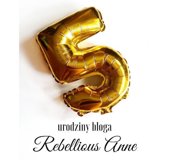 5 lat bloga Rebellious Anne!