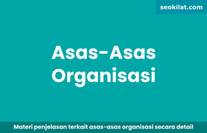 Sebutkan Asas-Asas Organisasi