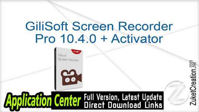 GiliSoft Screen Recorder Pro 10.4.0 + Activator