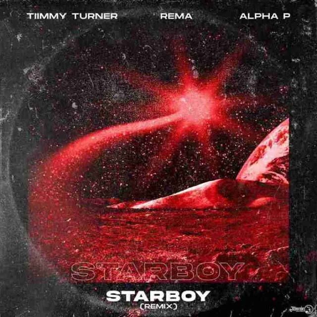 [Music] Timmy Turner Ft. Rema & Alpha P – Starboy (Remix)