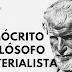 Filosofia: Demócrito O Filósofo Materialista
