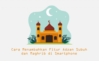 Cara Menambahkan Fitur Adzan Subuh dan Maghrib di Android & iOS