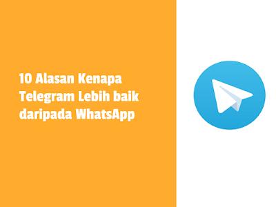 10 Alasan Kenapa Telegram Lebih Baik daripada WhatsApp