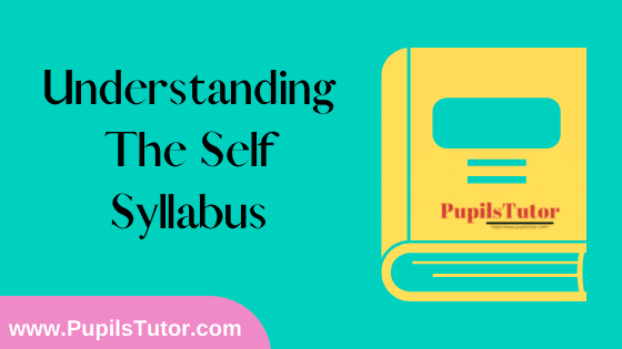 Understanding the self Syllabus, Course Content, Unit Wise Topics And Suggested Books For B.Ed 1st And 2nd Year And All The 4 Semesters In English Free Download PDF