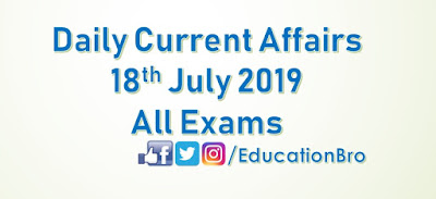 Daily Current Affairs 18th July 2019 For All Government Examinations