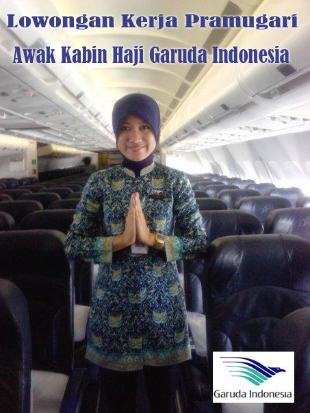 Lowongan Kerja Tahun 2013 Informasi Lowongan Kerja Loker Terbaru 2016 2017 Lowongan Kerja Pramugari Awak Kabin Haji Garuda Indonesia