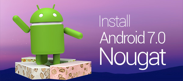 Install Android 7.0 Nougat Image File Manually