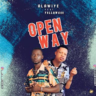 [Music] Alawiye Ft YellowCee Makanaki - Open way