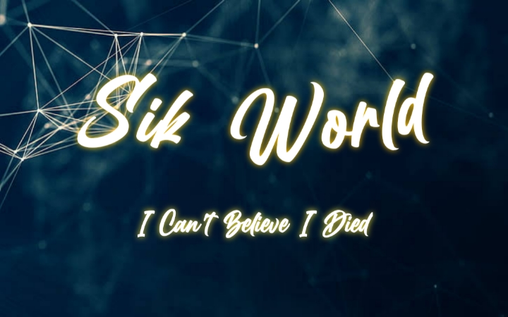 Sik World - I Cant Believe I Died