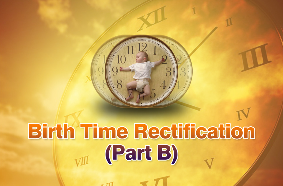 Birth Time Rectification (Part B)