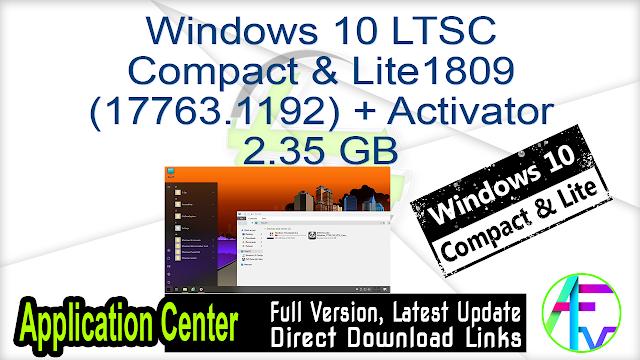 Windows 10 LTSC Compact & Lite 1809 (17763.1192) + Activator 2.35 GB