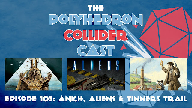 Polyhedron Collider Episode 103 - Ankh, Tinner's Trail, and Aliens: Another Glorious Day in the Corps