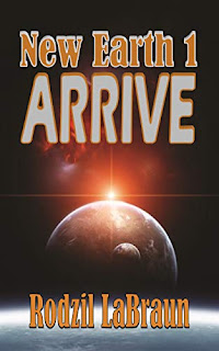 Arrive: New Earth 1 by Rodzil LaBraun - a new beginnings, post-apocalyptic, science fiction novel series