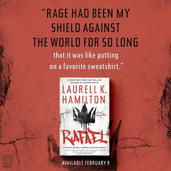 Rage had been my shield against the world for so long that it was like putting on a favorite sweatshirt. Rafael by Laurell K. Hamilton, available February 9th.