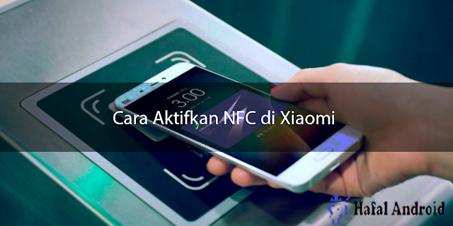 √ Cara Aktifkan NFC di Xiaomi Semua Tipe dan Versi MIUI