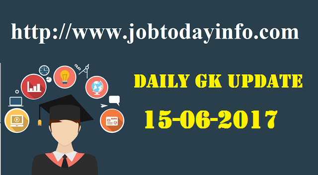 Daily GK Update 15th June 2017, Important Current Affairs