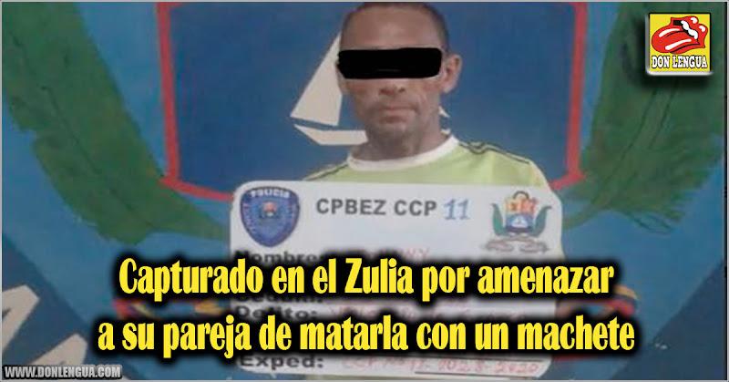 Capturado en el Zulia por amenazar a su pareja de matarla con un machete