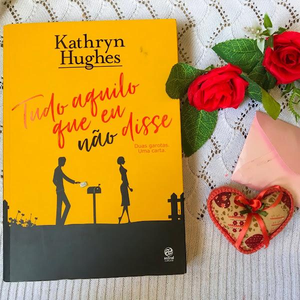 Tudo aquilo que eu não disse- Kathryn Hughes