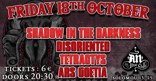 Shadow In The Darkness, Disoriented, Tetractys, Ars Goetia: Παρασκευή 18 Οκτωβρίου @ An Club
