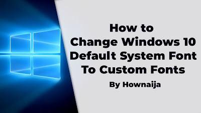 How to Change Windows 10 Default System Font To Custom Fonts