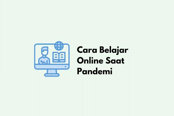Cara Belajar Online Saat Pandemi