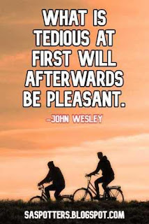 What is tedious at first will afterwards be pleasant.
