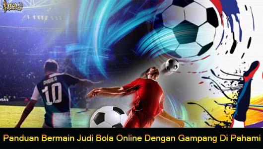 Panduan Bermain Judi Bola Online Dengan Gampang Di Pahami