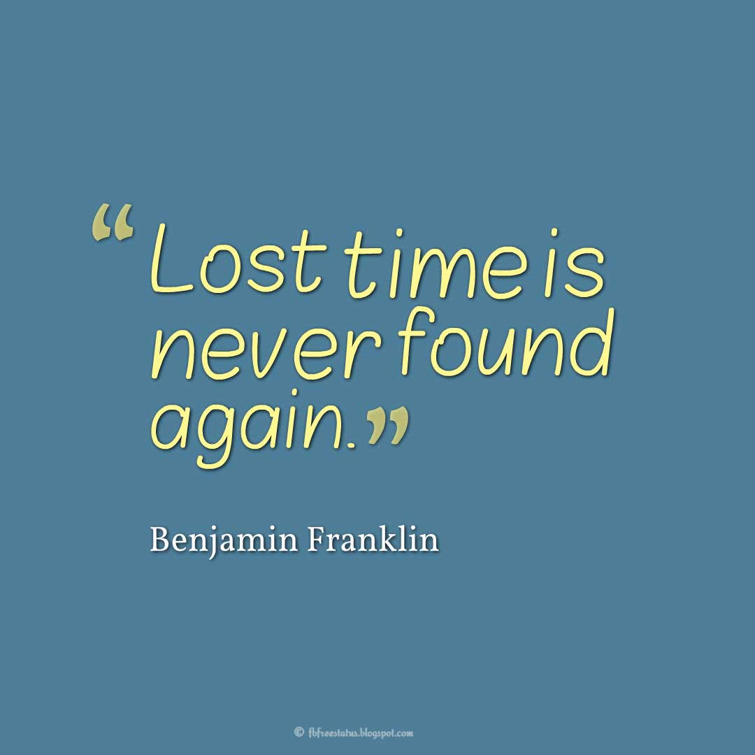 "Wise inspirational Quotes, ""Lost time is never found again."" ― Benjamin Franklin"