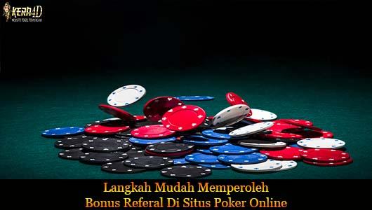 Langkah Mudah Memperoleh Bonus Referal Di Situs Poker Online