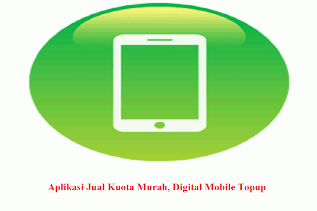 Aplikasi Jual Kuota Murah, Digital Mobile Topup