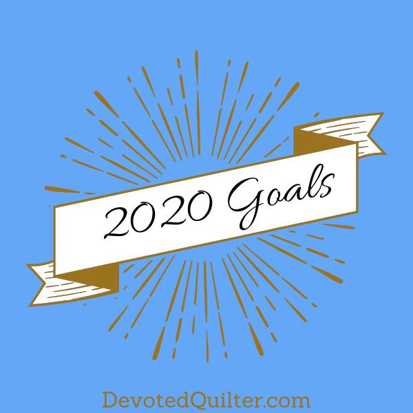 2020 goals | DevotedQuilter.com