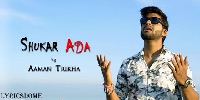 Shukar Ada Lyrics - Aaman Trikha