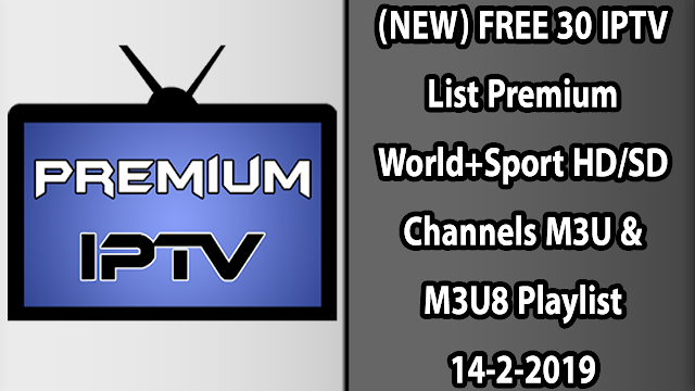 (NEW) FREE 30 IPTV List Premium World+Sport HD/SD Channels M3U & M3U8 Playlist 14-2-2019